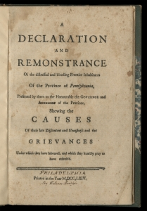 "Matthew Smith, Declaration and Remonstrance (Philadelphia, 1764). The Library Company of Philadelphia. In exchange for disbanding at Germantown, Paxton leaders secured the right to broadcast their grievances in Declaration and Remonstrance. Their representative, Matthew Smith, read the essay as early as February 15, just a week after the marchers arrived in Germantown. Though written in haste, Smith's grievances galvanized sympathizers who distrusted the friendly relations of Quakers and Susquehannocks, and suspected that leaders intentionally withheld support from borderland settlers. The syntactical repetition of ""falsely pretended Friends"" (the Susquehannocks) and ""falsely pretended Indian Friends"" (Quakers) served to conflate Friendly Indian with Indian Friend."